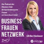 Business Frauen Netzwerk – Frauen fördern Frauen #4 – Ulrike Haslauer im Interview