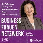 Business Frauen Netzwerk – Frauen fördern Frauen #2 – Beatrix Praeceptor im Interview